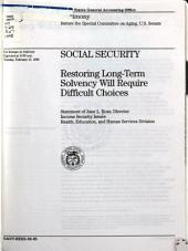 Social Security: Restoring Long-term Solvency Will Require Difficult Choices : Statement of Jane L. Ross, Director, Income Security Issues, Health, Education, and Human Services Division, Before the Special Committee on Aging, U.S. Senate