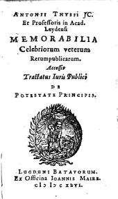 Antonii Thysii JC. et professoris in Acad. Leydensi Memorabilia celebriorum veterum rerumpublicarum: Accessit Tractatus juris publici de potestate principis
