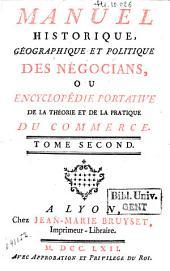 Manuel historique, géographique et politique des négocians, ou encyclopédie portative de la théorie et de la pratique du commerce: Volume2