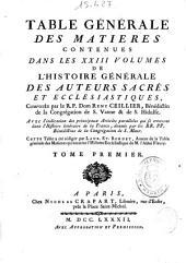 Table générale des matieres contenues dans les XXIII volumes de l'Histoire générale des auteurs sacrés et ecclésiastiques: Volume1