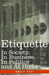 Etiquette: In Society, in Business, in Politics and at Home