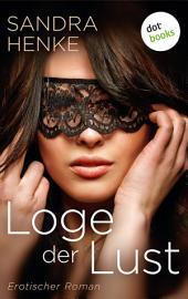 Loge der Lust: Erotischer Roman