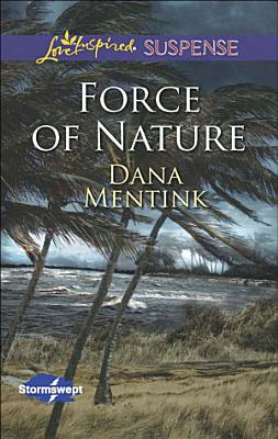 Force of Nature  Mills   Boon Love Inspired Suspense   Stormswept  Book 2
