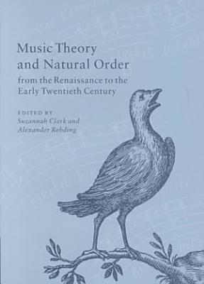 Music Theory and Natural Order from the Renaissance to the Early Twentieth Century PDF