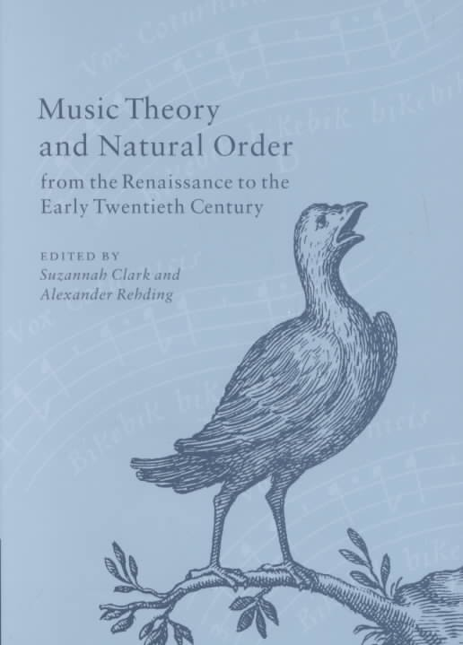 Music Theory and Natural Order from the Renaissance to the Early Twentieth Century
