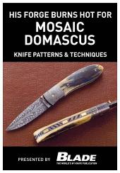 His Forge Burns Hot for Mosaic Damascus: Knife Patterns & Techniques: Damascus pattern making & techniques. Learn how to make mosaic Damascus patterns by forging Damascus steel with a master blade smith, then learn techniques for making Damascus patterns.