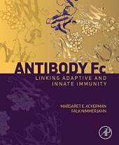 Antibody Fc:: Linking Adaptive and Innate Immunity