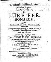 Collegii Institutionum Iustinani Imper. Disputatio II. De Iure Personarum