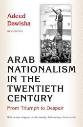 Arab Nationalism in the Twentieth Century: From Triumph to Despair