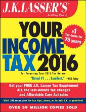 J.K. Lasser's Your Income Tax 2016: For Preparing Your 2015 Tax Return, Edition 6