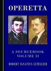 Operetta: A Sourcebook, Volume II, Volume 2