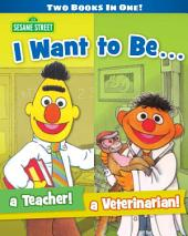 I Want to Be A Teacher/ I Want to Be a Veterinarian (Seasme Street Series)