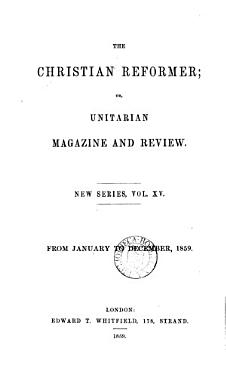 The Christian reformer  or  Unitarian magazine and review  ed  by R  Aspland   PDF