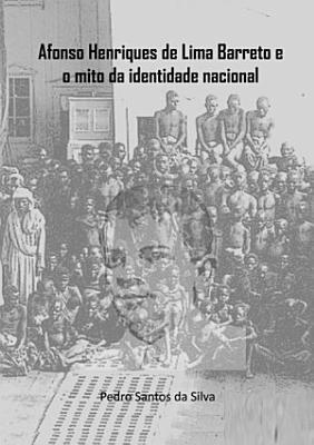 Afonso Henriques De Lima Barreto E O Mito Da Identidade Nacional PDF