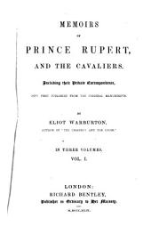 Memoirs of Prince Rupert and the cavaliers: Including their private correspondence, now first published from the original manuscripts. In three volumes, Volume 1