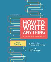 How to Write Anything: A Guide and Reference with Readings: A PDF-style e-book, Edition 2