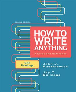 How to Write Anything  A Guide and Reference with Readings Book
