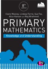 Primary Mathematics: Knowledge and Understanding: Edition 8