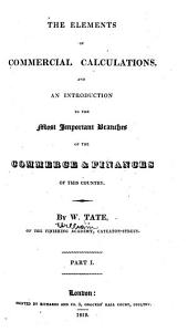 The Elements of Commercial Calculations: And an Introduction to the Most Important Branches of the Commerce & Finances of this Country, Volume 1