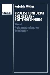 Prozeßkonforme Grenzplankostenrechnung: Stand — Nutzanwendungen — Tendenzen