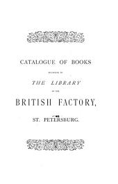 Catalogue of books belonging to the library of the British factory, St. Petersburg