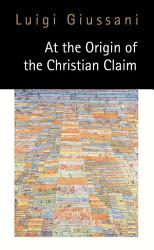 At The Origin Of The Christian Claim Book PDF