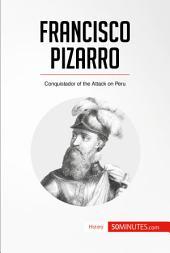 Francisco Pizarro: Conquistador of the Attack on Peru