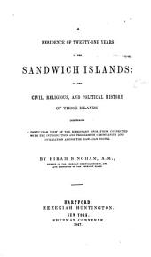 A Residence of Twenty-one Years in the Sandwich Islands; Or, The Civil, Religious, and Political History of Those Islands: Comprising a Particular View of the Missionary Operations Connected with the Introduction and Progress of Christianity and Civilization Among the Hawaiian People