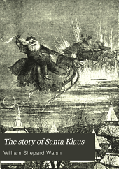 The Story of Santa Klaus: Told for Children of All Ages from Six to Sixty