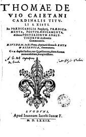 Thomae a Vio Caietani ... In praedicabilia Porphyrij, praedicamenta, postpraedicamenta, & libros posteriorvm analyticorvm Aristotelis commentaria
