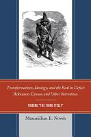 Transformations  Ideology  and the Real in Defoe   s Robinson Crusoe and Other Narratives PDF