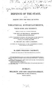 "A Defence of the Stage: Or An Enquiry Into the Real Qualities of Theatrical Entertainments, Their Scope and Tendency. Being a Reply to a Sermon Entitled ""The Evil of Theatrical Amusements Stated and Illustrated"" ... by the Rev. Dr. John B. Bennett. Including an Examination of the Authorities on which that Sermon is Founded"