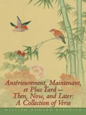 Antérieurement, Maintenant, et Plus Tard – Then, Now, and Later: A Collection of Verse