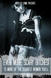 Even More Scary Bitches!: 15 More of the Scariest Women You'll Ever Meet!