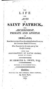 The life and acts of Saint Patrick: the archbishop, primate and apostle of Ireland