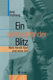 Ein aufleuchtender Blitz: Niels Henrik Abel und seine Zeit
