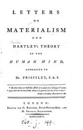 Letters on materialism and Hartley's theory of the human mind, addressed to Dr. Priestley, F.R.S.