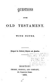 Questions on the Old Testament with notes: designed for Sabbath schools and families