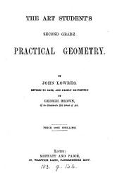 The art student's second grade practical geometry. Revised and partly re-written by G. Brown