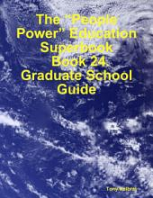 "The ""People Power"" Education Superbook: Book 24. Graduate School Guide"