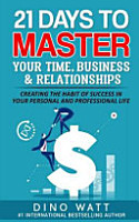 21 Days to Master Your Time  Business  and Relationships PDF
