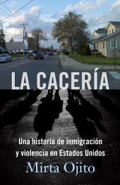 La Cacería: Una historia de inmigración y violencia en Estados Unidos (Hunting Season,Spanish)