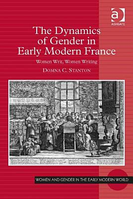 The Dynamics of Gender in Early Modern France PDF