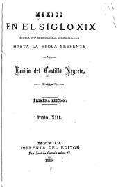 Mexico en el siglo XIX, o sea su historia desde 1800 hasta la epoca presente: Volumen 13