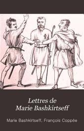 Lettres de Marie Bashkirtseff: avec quatre portraits, des autographes, et une préface par François Coppée