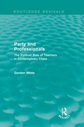 Party and Professionals: The Political Role of Teachers in Contemporary China