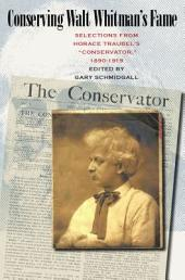Conserving Walt Whitman's Fame: Selections from Horace Traubel's Conservator, 1890-1919