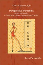 Transgressive Transcripts: Gender and Sexuality in Contemporary Chinese Canadian Women's Writing