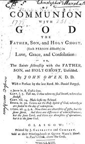 Of Communion with God the Father, Son and Holy Ghost ...: Or, The Saints Fellowship with the Father, Son, and Holy Ghost, Unfolded