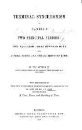 Terminal Synchronism of Daniel's Two Principal Periods: two thousand three hundred days, and a time, times, and the dividing of time. By the author of Daniel's Great Period of two thousand three hundred days discovered [i.e. Richard Hastings Graves]. With discussions on the two different commencements assigned by Dr. Keith and Rev. G. S. Faber, to the period, a time, times, and dividing of time